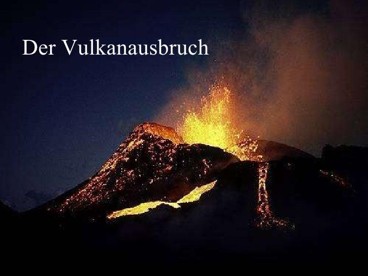 Der Vulkanausbruch Der Vulkanausbruch