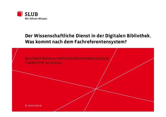 Der Wissenschaftliche Dienst in der Digitalen Bibliothek.  Was kommt nach dem Fachreferentensystem?  Berufsbild Wissenscha...