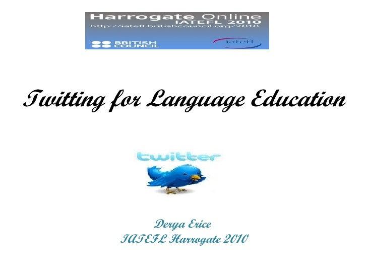 Twitting for Language Education             Derya Erice         IATEFL Harrogate 2010