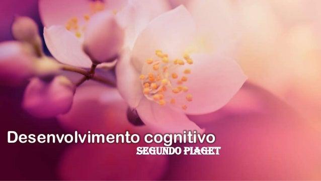 Desenvolvimento cognitivo  segundo Piaget