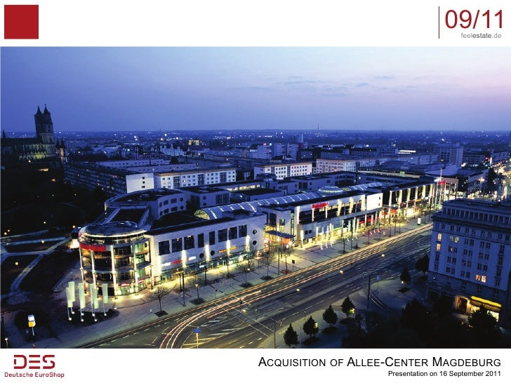 09/11feelestate.deACQUISITION OF ALLEE-CENTER MAGDEBURG                   Presentation on 16 September 2011