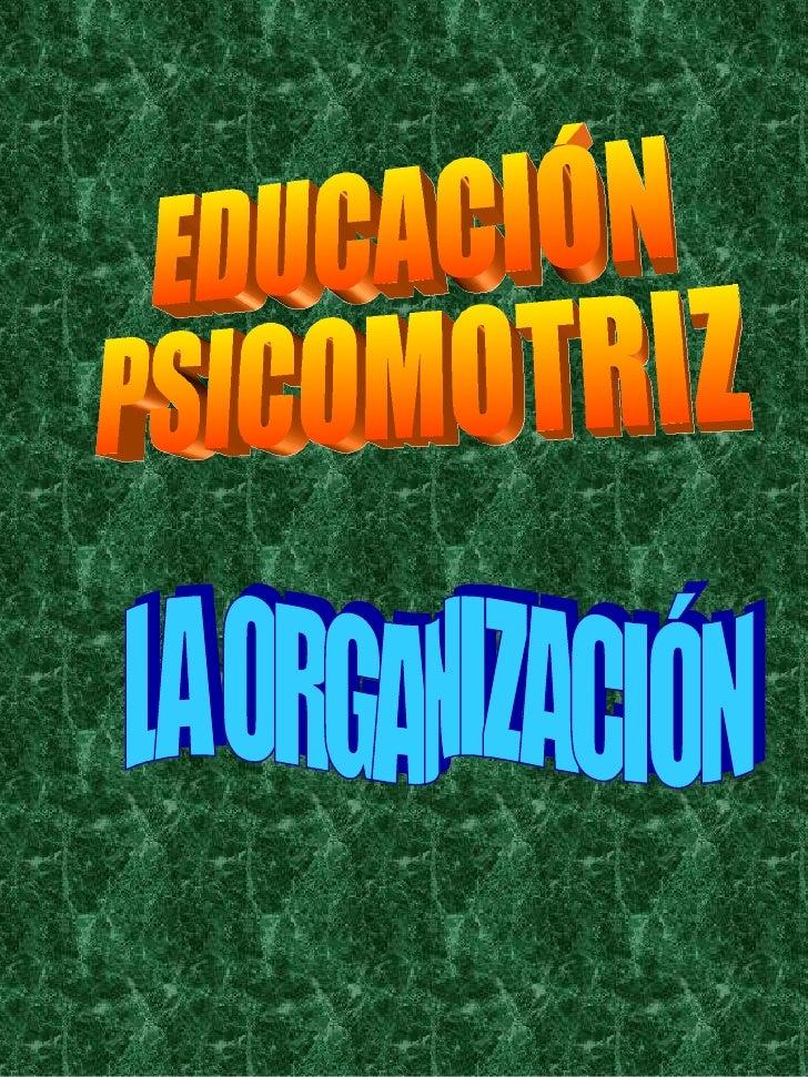 Introducción Contextualización:La Educación Psicomotriz. La Sesión dePsicomotricidad.  La Organización dela Sesión. Organi...