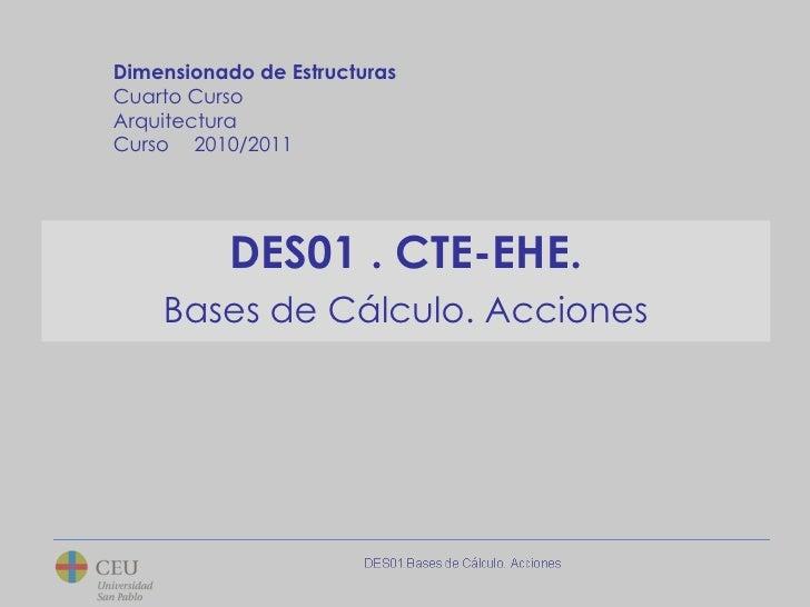 Dimensionado de Estructuras<br />Cuarto Curso<br />Arquitectura <br />Curso 2010/2011<br />DES01 . CTE-EHE. <br />Bases d...