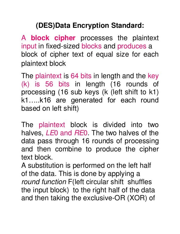 (DES)Data Encryption Standard:A block cipher processes the plaintextinput in fixed-sized blocks and produces ablock of cip...