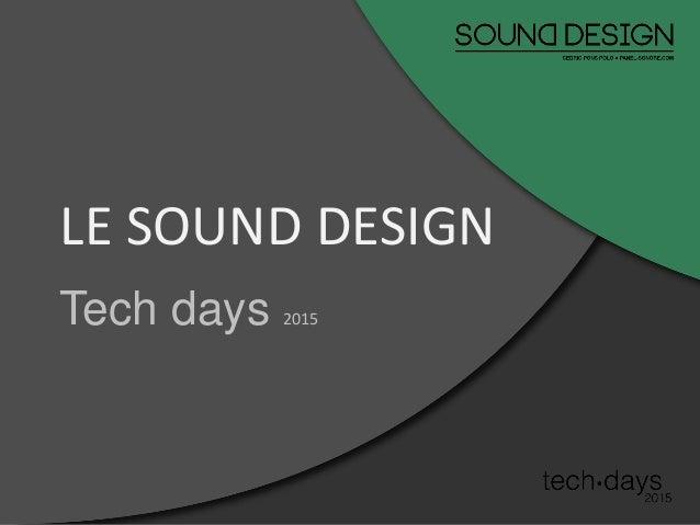Tech days 2015 LE SOUND DESIGN