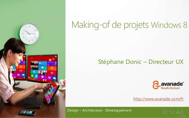 Making-of de projets Windows 8                 Stéphane Donic – Directeur UX                                        http:/...