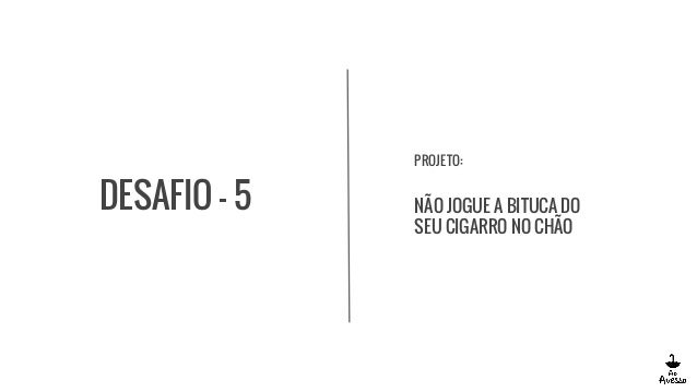 DESAFIO - 5 PROJETO: NÃO JOGUE A BITUCA DO SEU CIGARRO NO CHÃO