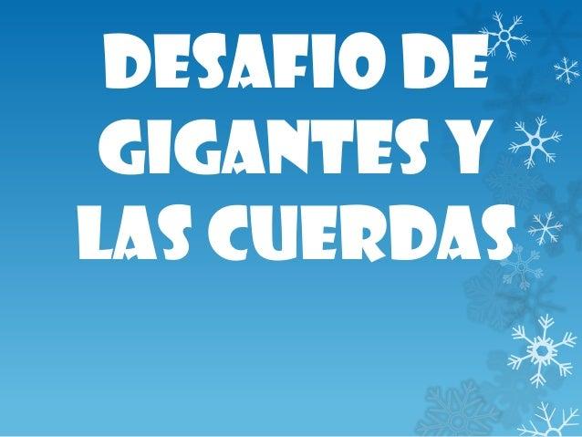 DESAFIO DE GIGANTES Y LAS CUERDAS