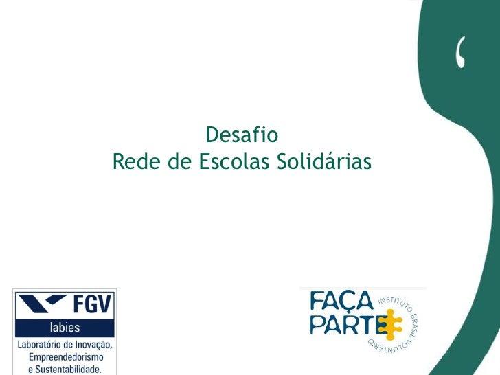 Desafio redes de escolas solidárias   Márcia Moussalen