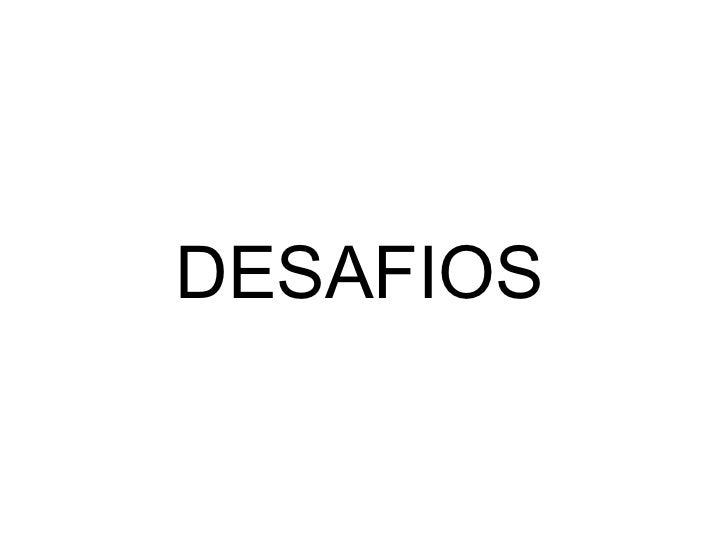 <ul><li>DESAFIOS </li></ul>