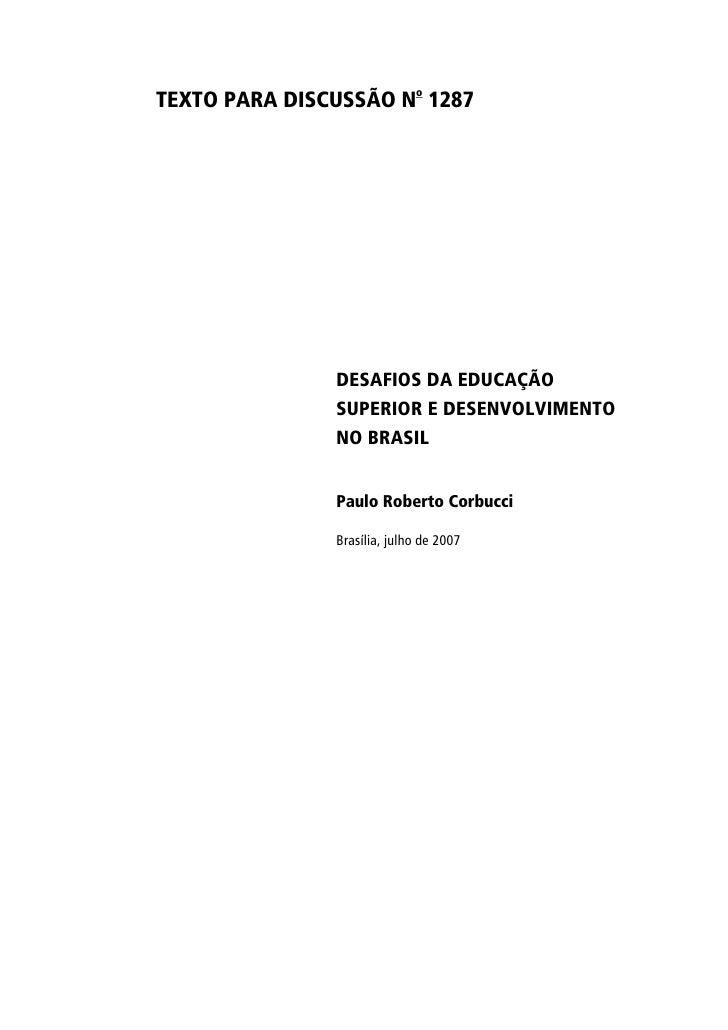 TEXTO PARA DISCUSSÃO No 1287                    DESAFIOS DA EDUCAÇÃO                SUPERIOR E DESENVOLVIMENTO            ...