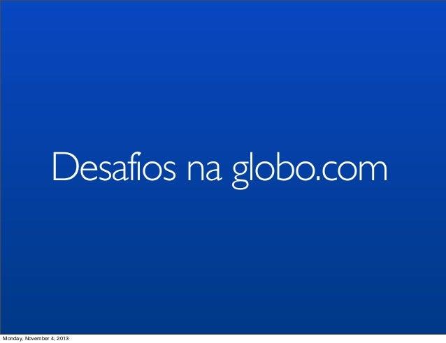 Desafios na globo.com  Monday, November 4, 2013