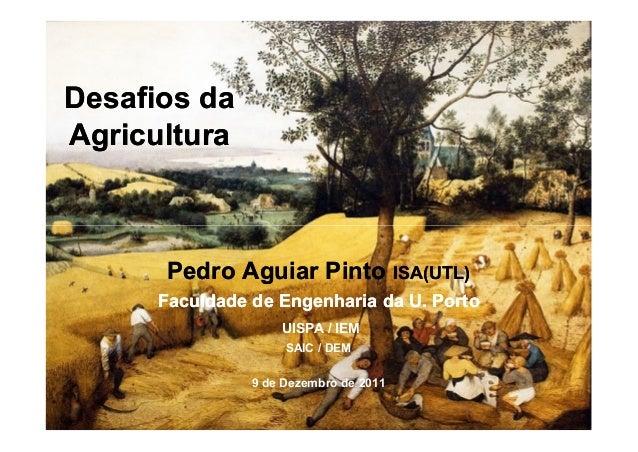Desafios daDesafios da AgriculturaAgricultura Pedro Aguiar PintoPedro Aguiar Pinto ISA(UTL)ISA(UTL) Faculdade de Engenhari...
