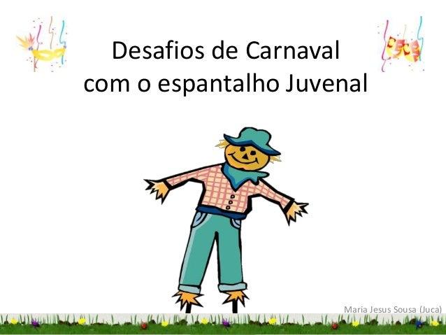 Desafios de Carnaval com o espantalho Juvenal Maria Jesus Sousa (Juca)