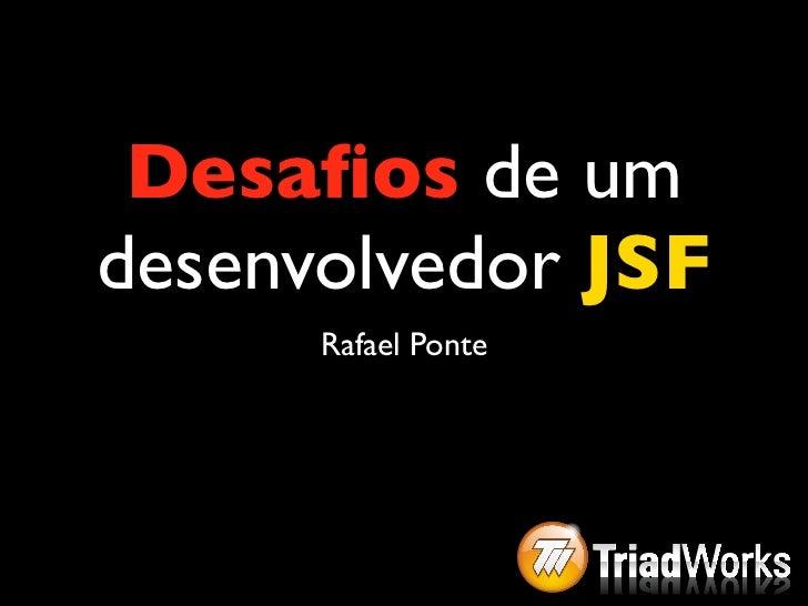 Desafios de umdesenvolvedor JSF      Rafael Ponte
