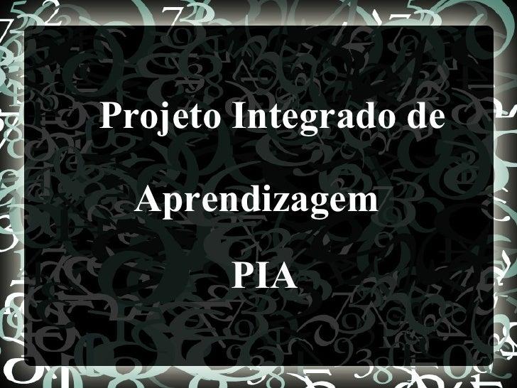 Projeto Integrado de  Aprendizagem       PIA