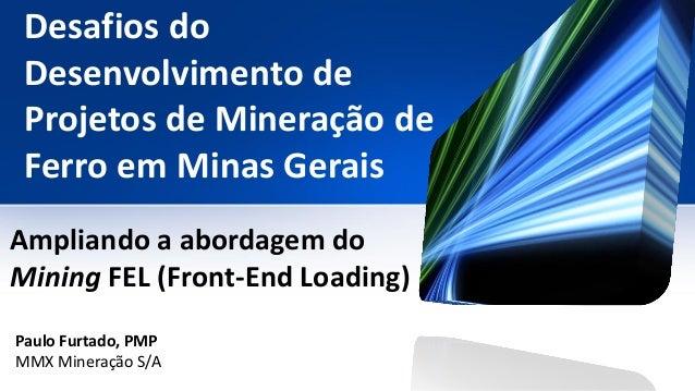 Desafios do Desenvolvimento de Projetos de Mineração de Ferro em Minas Gerais Ampliando a abordagem do Mining FEL (Front-E...