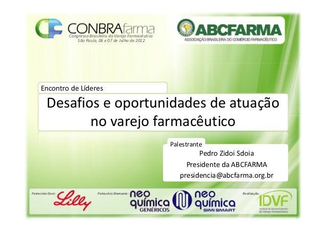 Congresso Brasileiro do Varejo Farmacêutico Patrocínio Ouro: Patrocínio Diamante: Realização: São Paulo, 06 e 07 de Julho ...