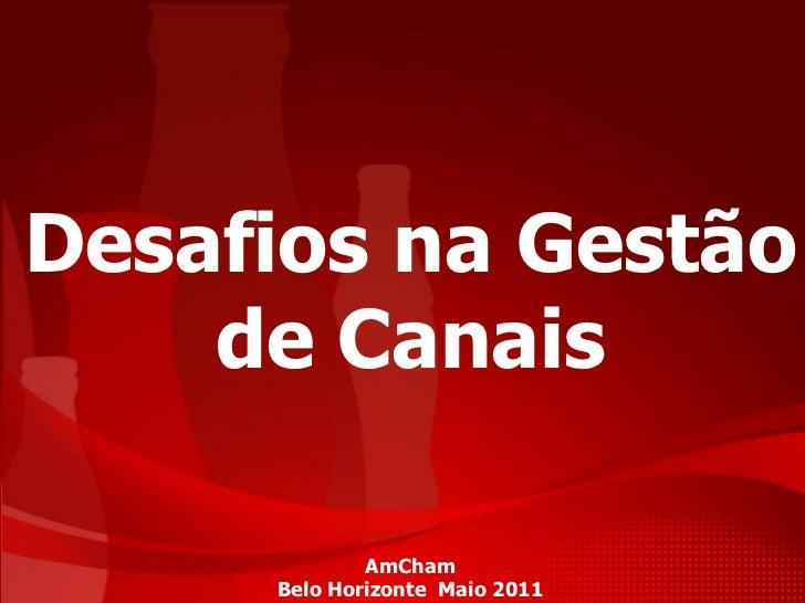 Desafios na Gestão    de Canais             AmCham             1     Belo Horizonte Maio 2011