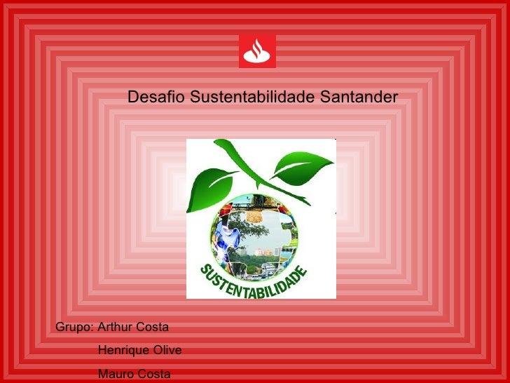 Desafio Sustentabilidade Santander Grupo: Arthur Costa Henrique Olive Mauro Costa
