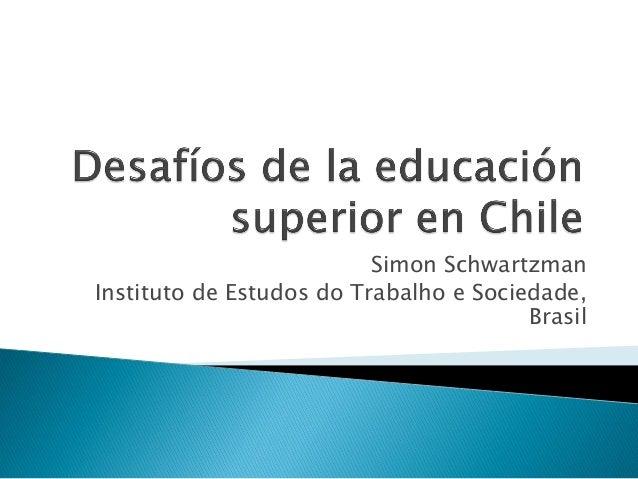 Desafíos de la educación superior en chile   simon schwartzman