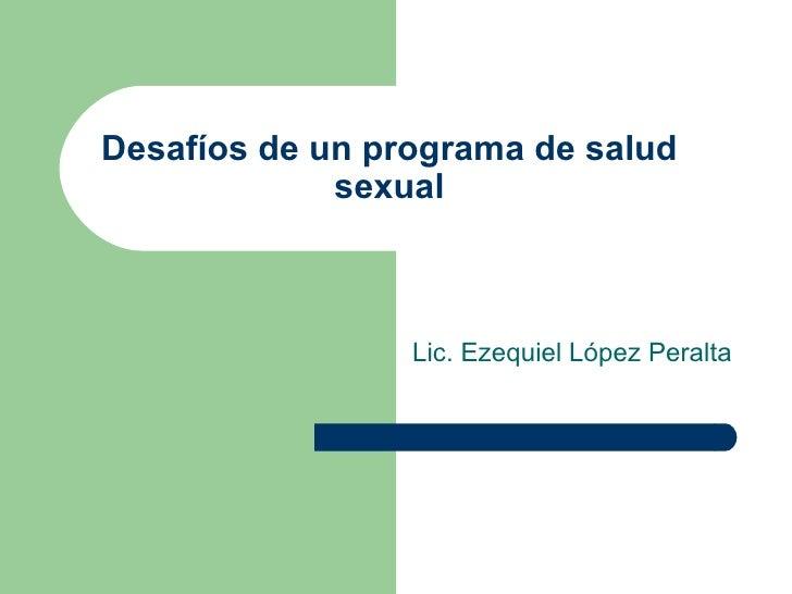 Desafíos de un programa de salud sexual Lic. Ezequiel López Peralta