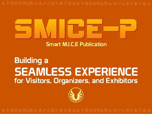 Smart M.I.C.E Publication  Building a  SEAMLESS EXPERIENCE  for Visitors, Organizers, and Exhibitors