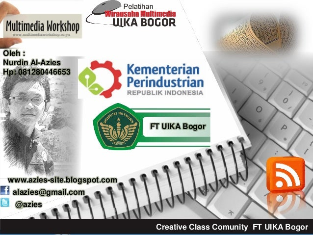 alazies@gmail.com @azies www.azies-site.blogspot.com Oleh : Nurdin Al-Azies Hp: 081280446653 FT UIKA Bogor Creative Class ...