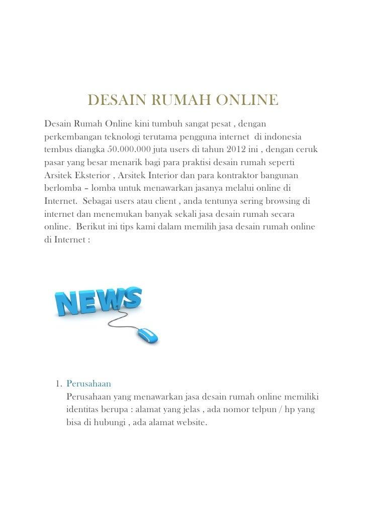 DESAIN RUMAH ONLINEDesain Rumah Online kini tumbuh sangat pesat , denganperkembangan teknologi terutama pengguna internet ...