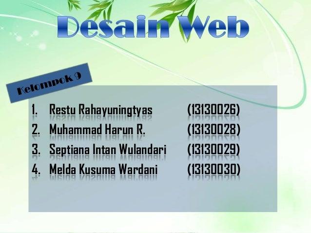 1. 2. 3. 4.  Restu Rahayuningtyas Muhammad Harun R. Septiana Intan Wulandari Melda Kusuma Wardani  (13130026) (13130028) (...