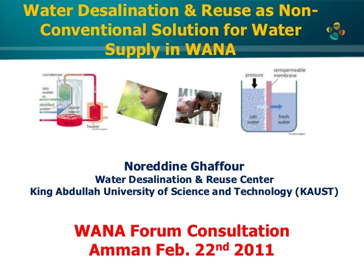 Water Desalination & Reuse as Non-Conventional Solution for Water Supply in WANA<br />Noreddine Ghaffour<br />Water Desali...