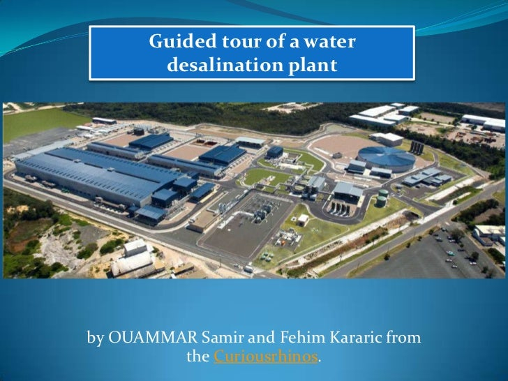Guided tour of a water        desalination plantby OUAMMAR Samir and Fehim Kararic from         the Curiousrhinos.