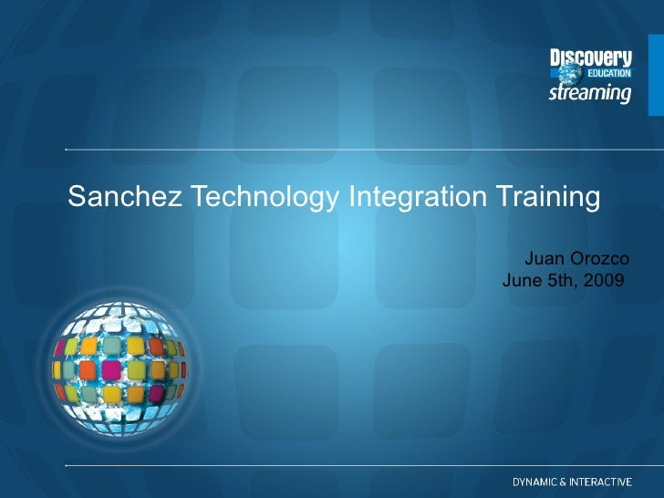Sanchez Technology Integration Training Juan Orozco June 5th, 2009