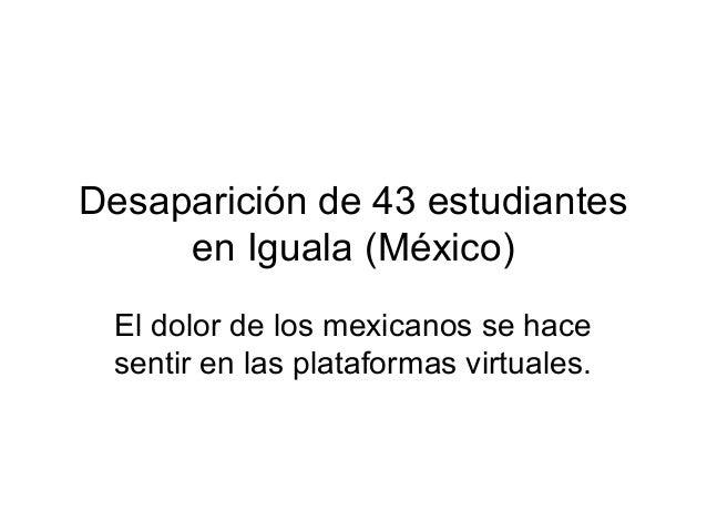 Desaparición de 43 estudiantes en Iguala (México) El dolor de los mexicanos se hace sentir en las plataformas virtuales.