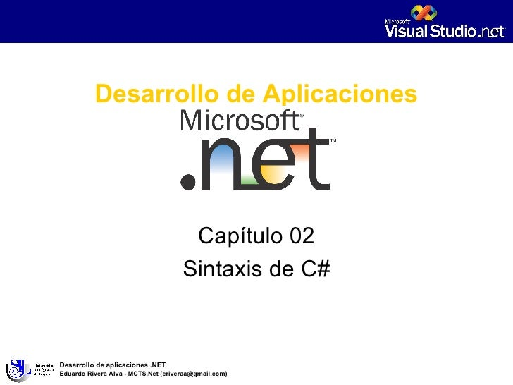 Desarrollo de Aplicaciones Capítulo 02 Sintaxis de C# Desarrollo de aplicaciones .NET Eduardo Rivera Alva - MCTS.Net (eriv...