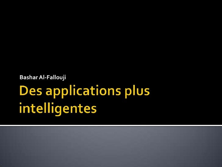 Des applications plus intelligentes<br />Bashar Al-Fallouji<br />