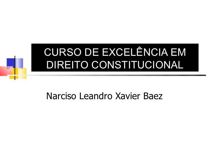 CURSO DE EXCELÊNCIA EM DIREITO CONSTITUCIONAL Narciso Leandro Xavier Baez