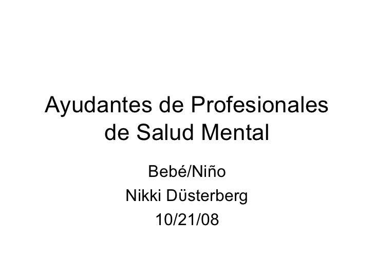 Ayudantes de Profesionales     de Salud Mental          Bebé/Niño       Nikki Dϋsterberg           10/21/08