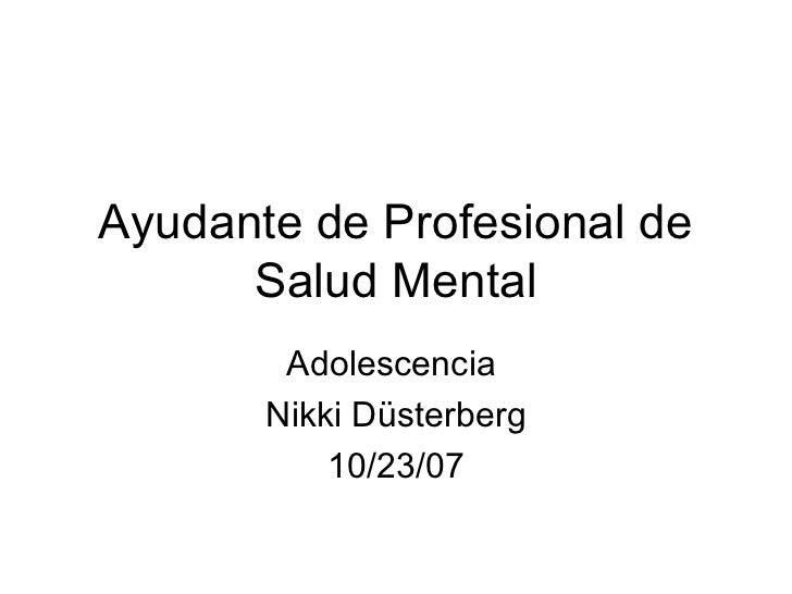 Ayudante de Profesional de      Salud Mental        Adolescencia       Nikki Düsterberg           10/23/07