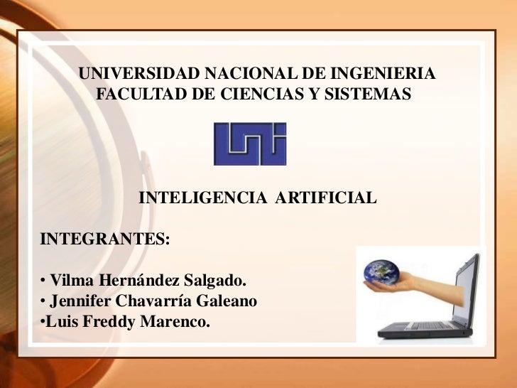 UNIVERSIDAD NACIONAL DE INGENIERIA     FACULTAD DE CIENCIAS Y SISTEMAS            INTELIGENCIA ARTIFICIALINTEGRANTES:• Vil...