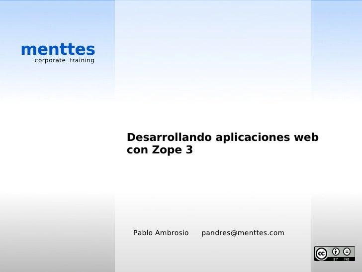 menttes  corporate training                           Desarrollando aplicaciones web                       con Zope 3     ...