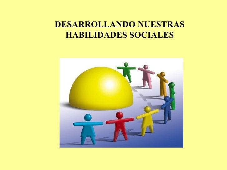 Desarrollando Nuestras Habilidades Sociales