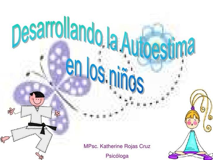 MPsc. Katherine Rojas Cruz         Psicóloga