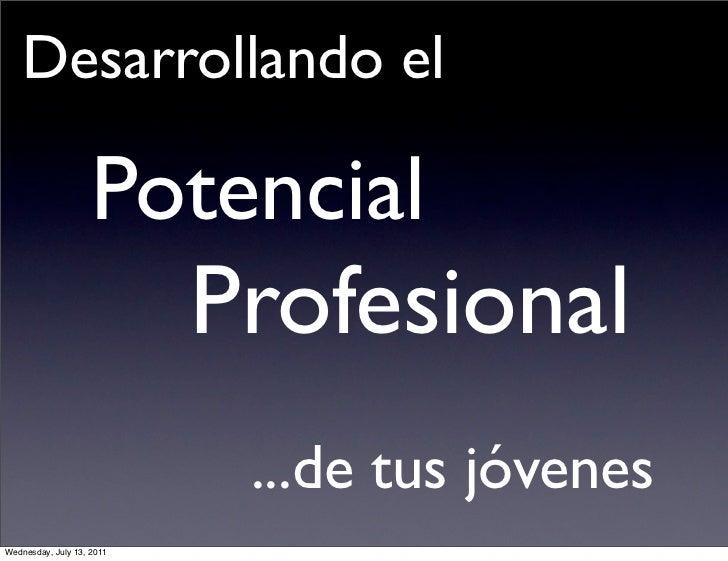 Desarrollando el                    Potencial                           Profesional                            ...de tus j...