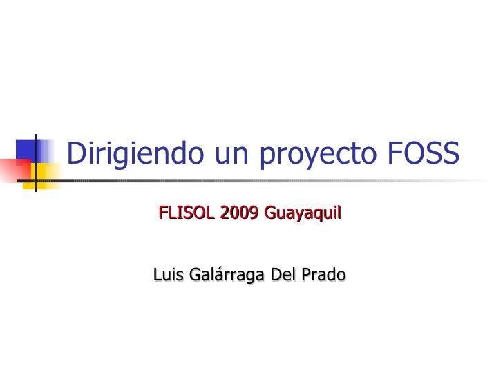 FLISOL 2009 Guayaquil Dirigiendo un proyecto FOSS Luis Galárraga Del Prado