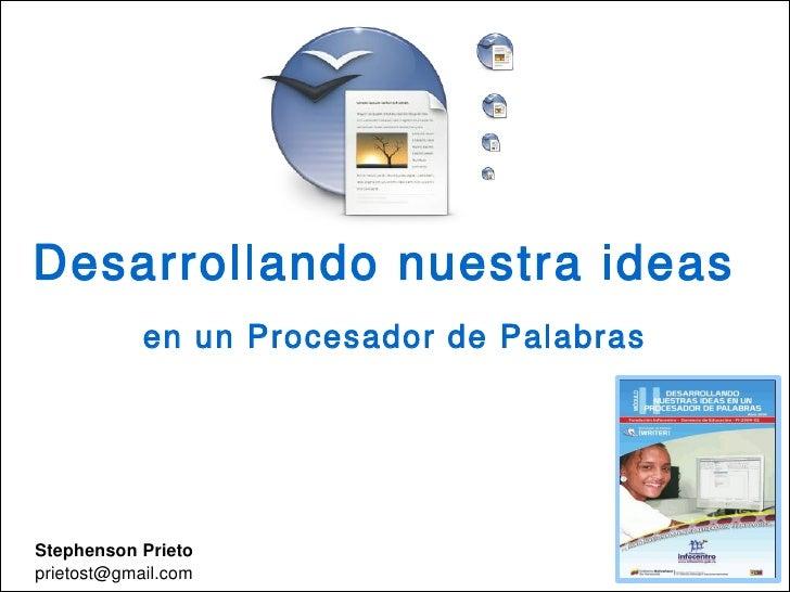 Desarrollando nuestra ideas en un Procesador de Palabras     Desarrollando nuestra ideas             en un Procesador de P...