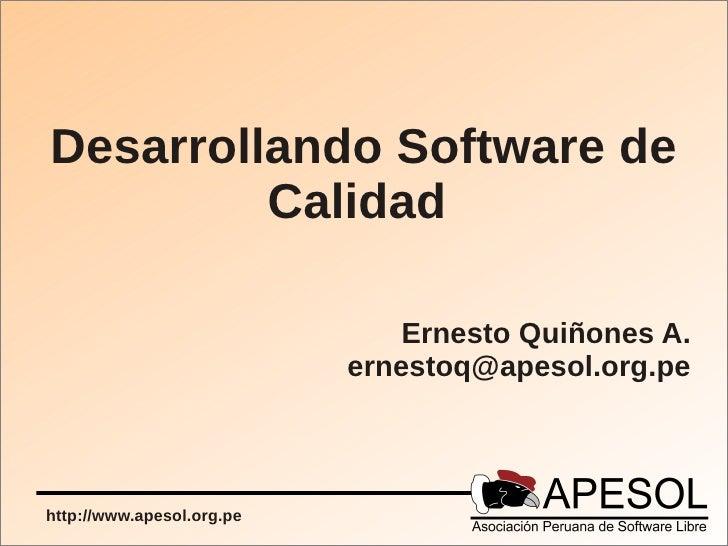 Desarrollando Software de         Calidad                               Ernesto Quiñones A.                           erne...