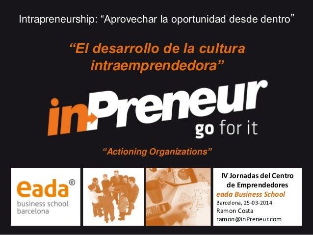 """El desarrollo de una cultura intraemprendedora (Corporate Entrepreneurship) #1 Intrapreneurship: """"Aprovechar la oportunida..."""