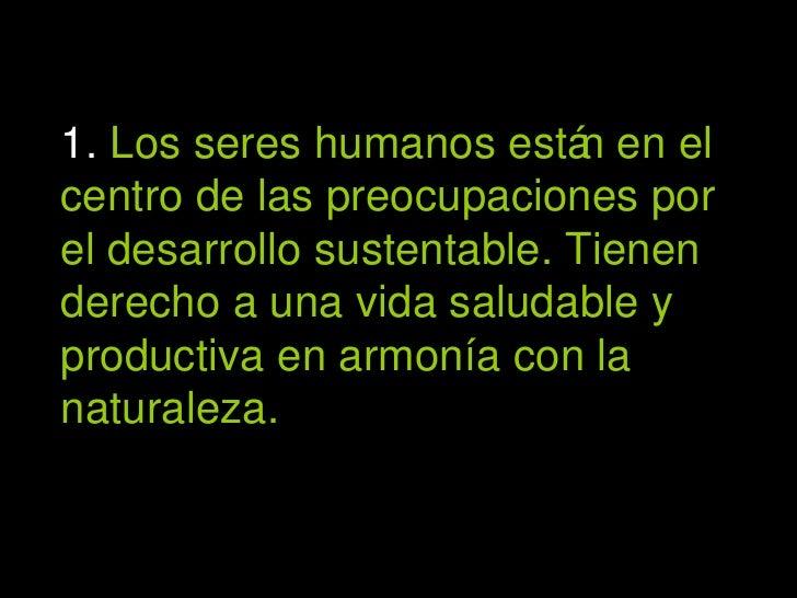 1.  Los seres humanos están en el centro de las preocupaciones por el desarrollo sustentable. Tienen derecho a una vida sa...