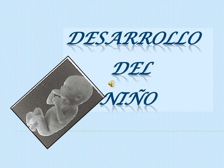 DESARROLLO <br />        DEL <br />      NIÑO<br />